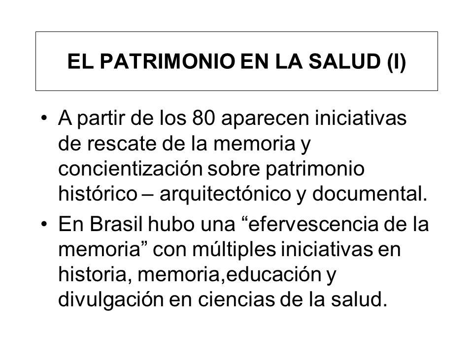 EL PATRIMONIO EN LA SALUD (II) Ejemplos en Brasil han sido los referentes a asistencia psiquiátrica, movimiento sindical en salud, entidades profesionales, sociedades médicas, academias, etc.