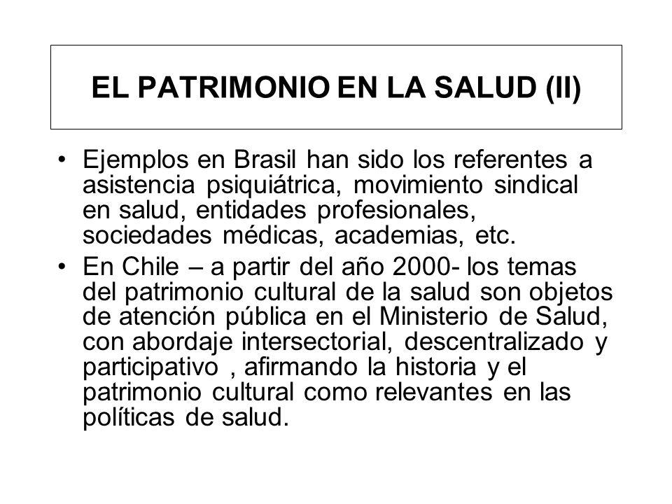 EL PATRIMONIO EN LA SALUD (II) Ejemplos en Brasil han sido los referentes a asistencia psiquiátrica, movimiento sindical en salud, entidades profesion