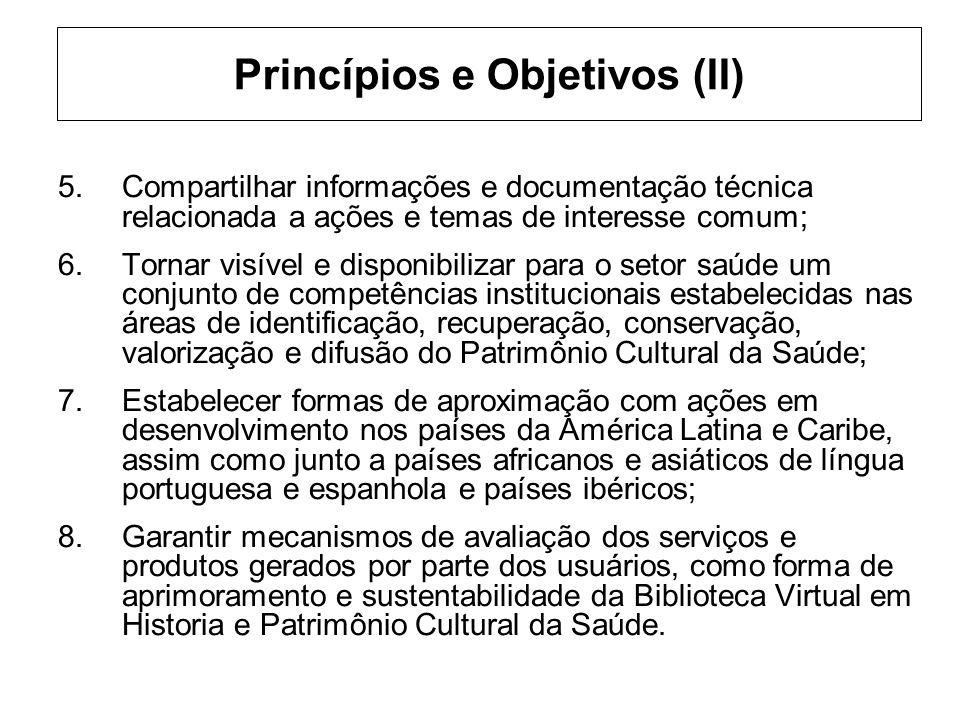 Princípios e Objetivos (II) 5.Compartilhar informações e documentação técnica relacionada a ações e temas de interesse comum; 6.Tornar visível e dispo