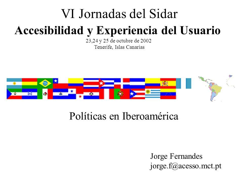 Políticas en Iberoamérica VI Jornadas del Sidar Accesibilidad y Experiencia del Usuario 23,24 y 25 de octubre de 2002 Tenerife, Islas Canarias Jorge F