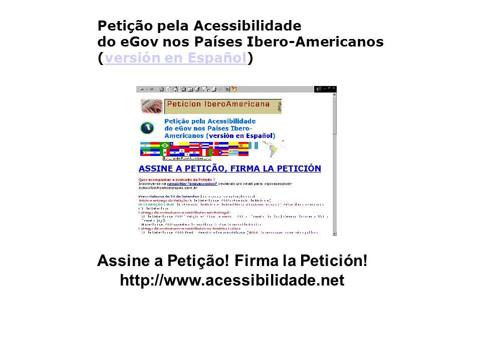 Petição pela Acessibilidade do eGov nos Países Ibero-Americanos (versión en Español)versión en Español Assine a Petição! Firma la Petición! http://www