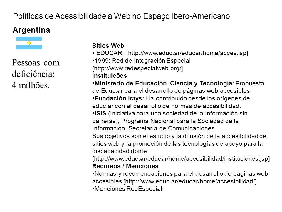 Políticas de Acessibilidade à Web no Espaço Ibero-Americano Argentina Sítios Web EDUCAR: [http://www.educ.ar/educar/home/acces.jsp] 1999: Red de Integ
