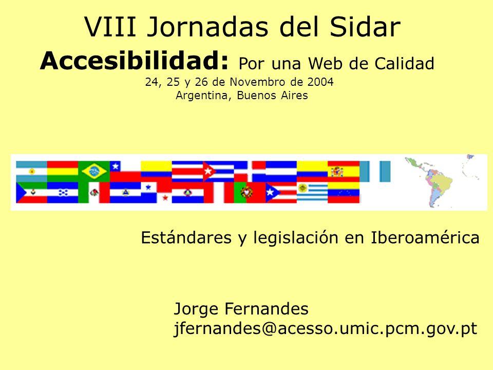Estándares y legislación en Iberoamérica VIII Jornadas del Sidar Accesibilidad: Por una Web de Calidad 24, 25 y 26 de Novembro de 2004 Argentina, Buenos Aires Jorge Fernandes jfernandes@acesso.umic.pcm.gov.pt