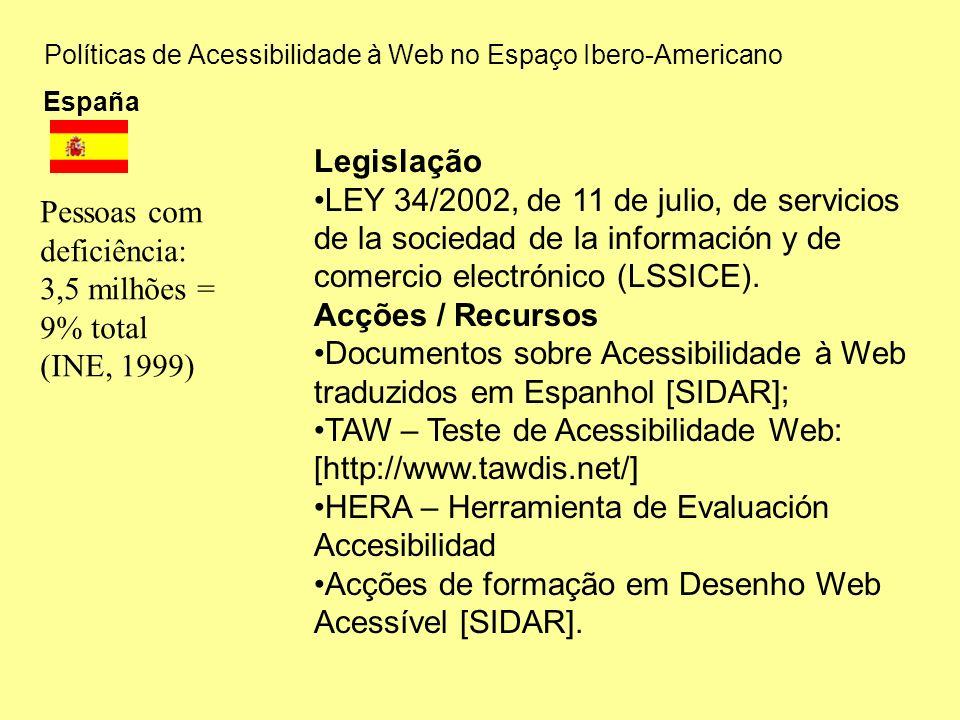 Políticas de Acessibilidade à Web no Espaço Ibero-Americano España Legislação LEY 34/2002, de 11 de julio, de servicios de la sociedad de la información y de comercio electrónico (LSSICE).