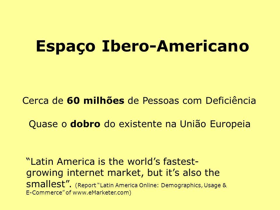 Espaço Ibero-Americano Cerca de 60 milhões de Pessoas com Deficiência Quase o dobro do existente na União Europeia Latin America is the worlds fastest- growing internet market, but its also the smallest.