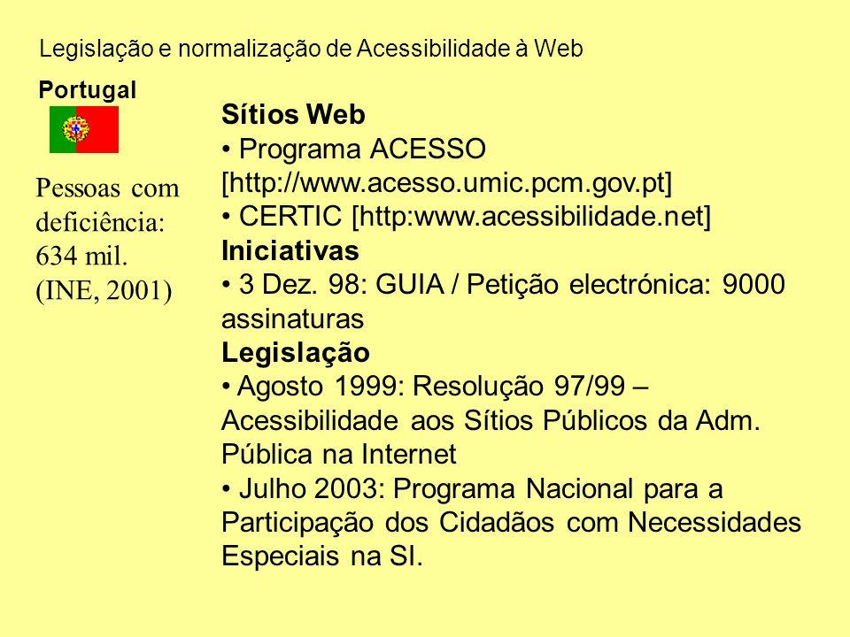 Legislação e normalização de Acessibilidade à Web Portugal Sítios Web Programa ACESSO [http://www.acesso.umic.pcm.gov.pt] CERTIC [http:www.acessibilid