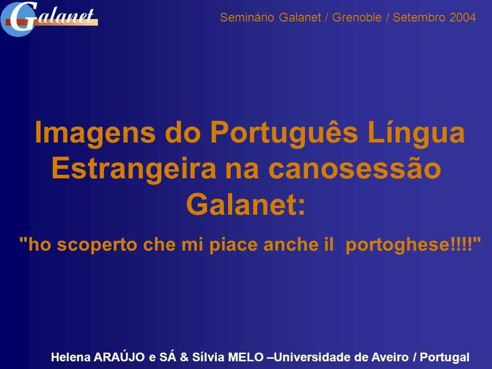 Objectivos desta intervenção reflectir acerca do papel do projecto Galanet no desenvolvimento de predisposições dos aprendentes romanófonos para a aprendizagem de línguas vizinhas, nomeadamente do Português evidenciar os estereótipos e imagens que circulam na comunicação on-line (particularmente em chat) sobre o Português e os seus falantes
