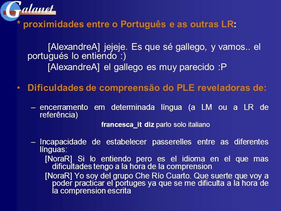* proximidades entre o Português e as outras LR: [AlexandreA] jejeje. Es que sé gallego, y vamos.. el portugués lo entiendo :) [AlexandreA] el gallego