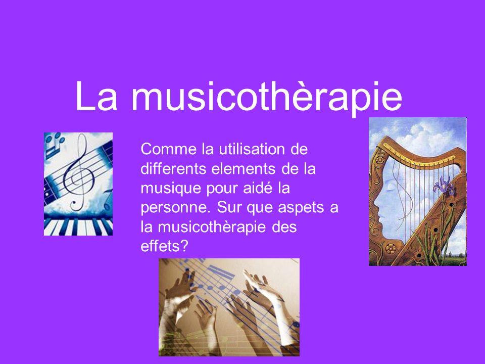 La musicothèrapie Comme la utilisation de differents elements de la musique pour aidé la personne.