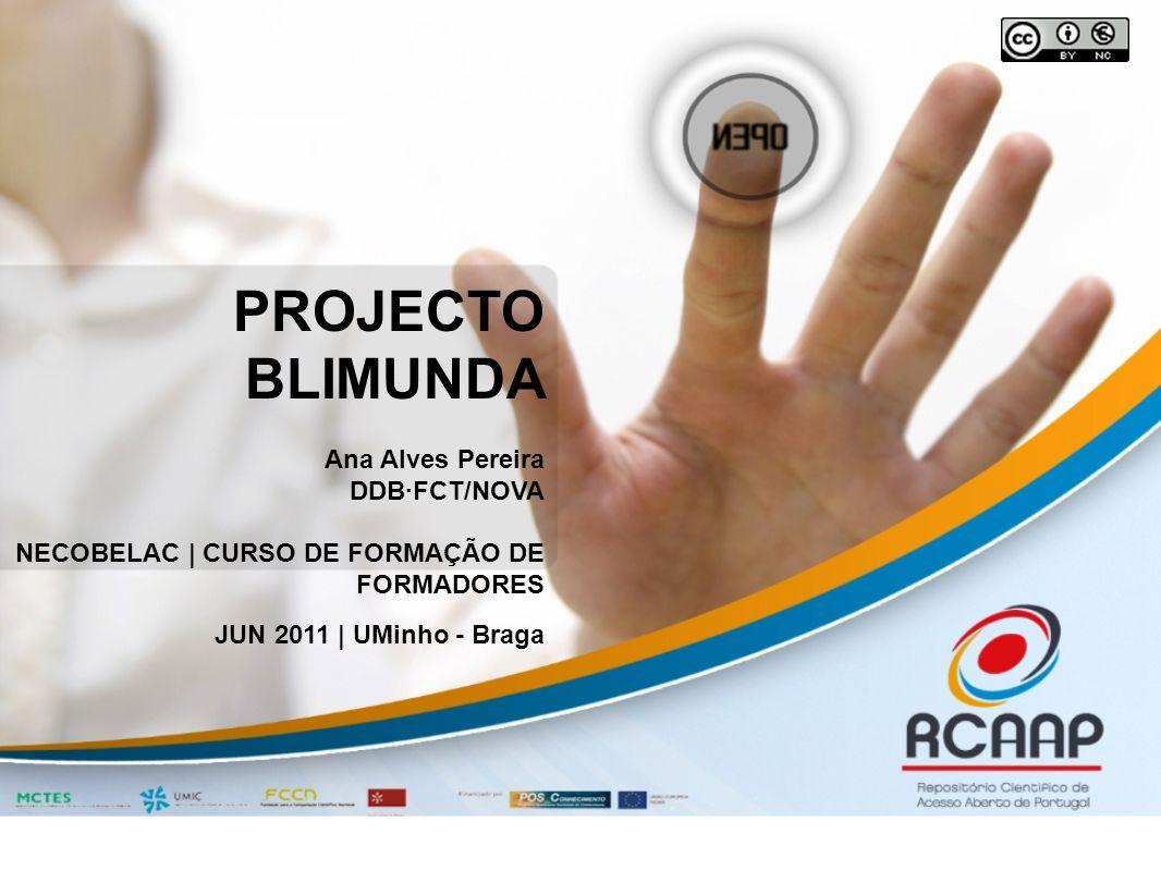 PROJECTO BLIMUNDA Ana Alves Pereira DDBFCT/NOVA NECOBELAC | CURSO DE FORMAÇÃO DE FORMADORES JUN 2011 | UMinho - Braga