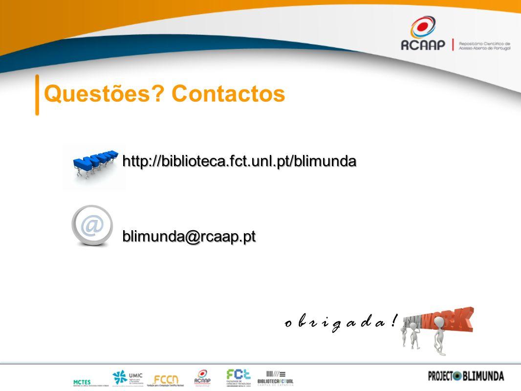 Questões? Contactos http://biblioteca.fct.unl.pt/blimunda blimunda@rcaap.pt o b r i g a d a !