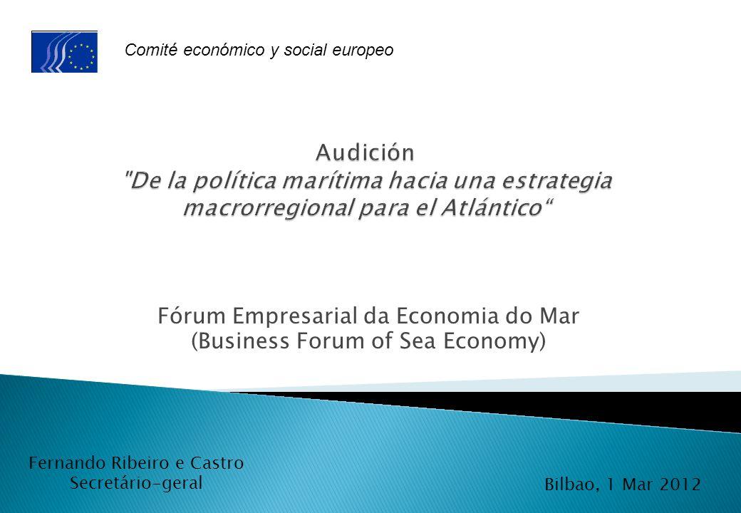 Fórum Empresarial da Economia do Mar (Business Forum of Sea Economy) Bilbao, Mar 1 2012 Fernando Ribeiro e Castro Secretário-geral Comité económico y social europeo