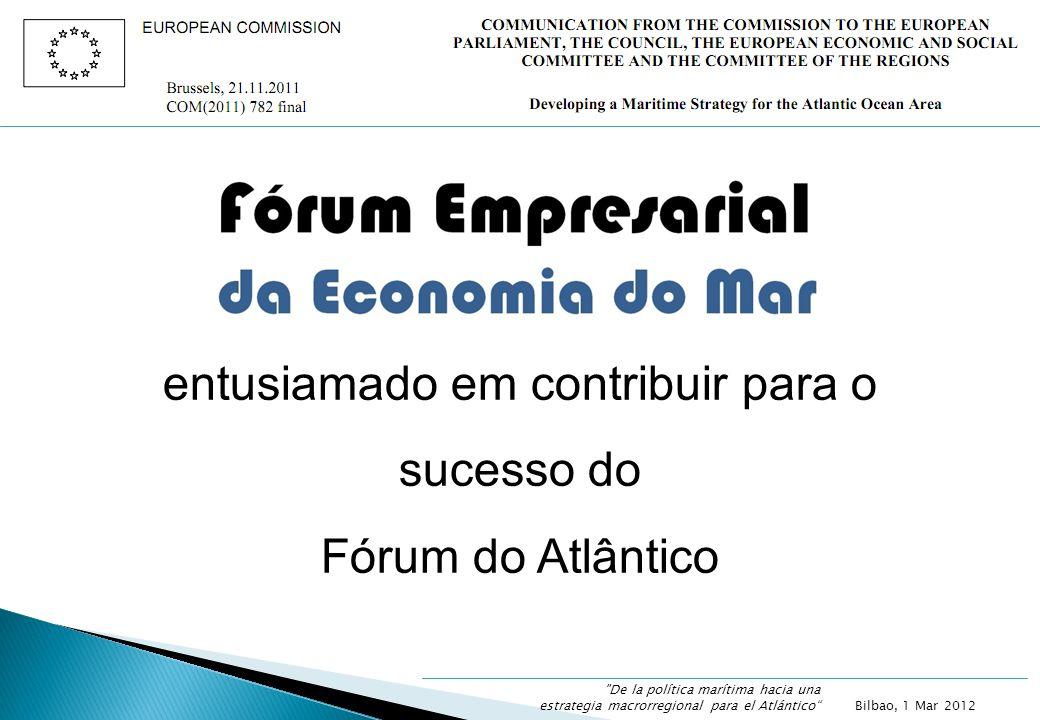 entusiamado em contribuir para o sucesso do Fórum do Atlântico Bilbao, 1 Mar 2012 De la política marítima hacia una estrategia macrorregional para el Atlántico
