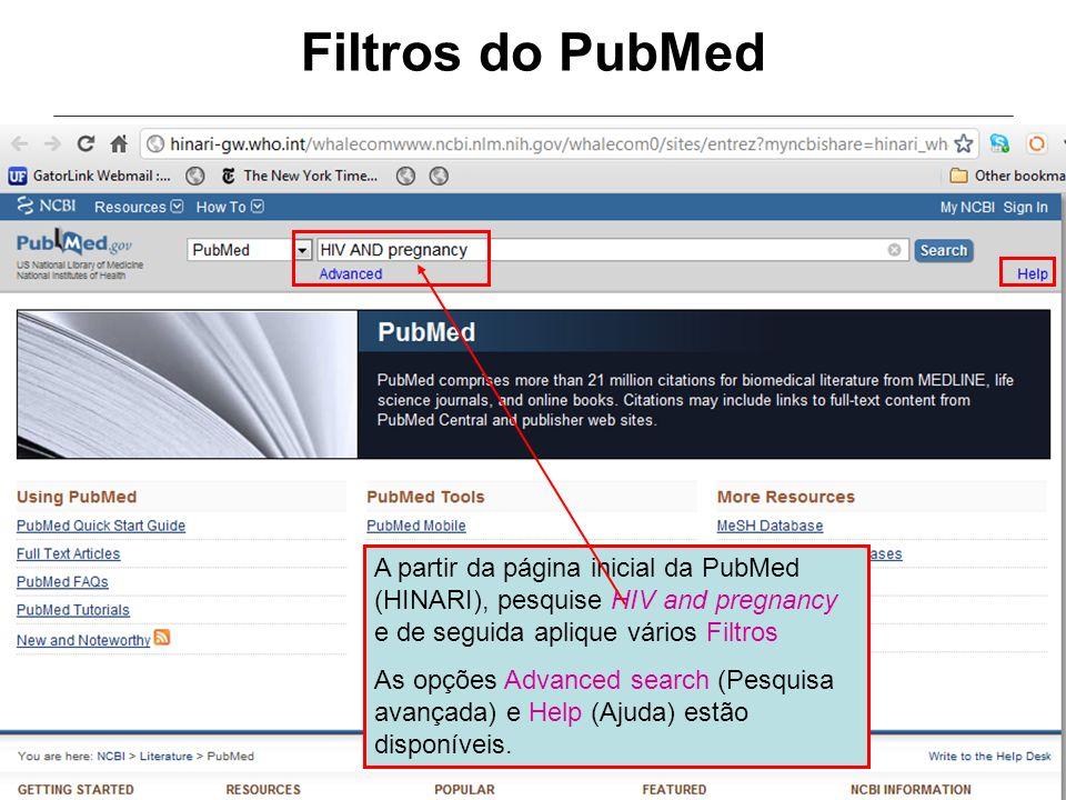 A partir da página inicial da PubMed (HINARI), pesquise HIV and pregnancy e de seguida aplique vários Filtros As opções Advanced search (Pesquisa avan