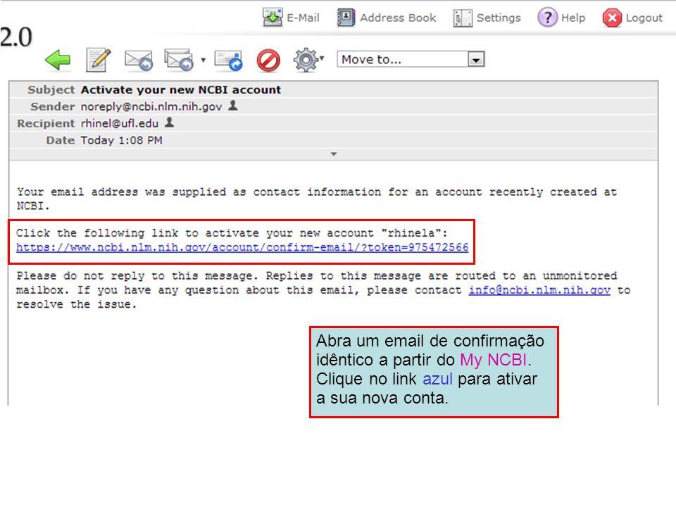 Abra um email de confirmação idêntico a partir do My NCBI. Clique no link azul para ativar a sua nova conta.