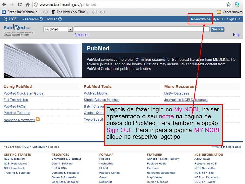 Depois de fazer login no My NCBI, irá ser apresentado o seu nome na página de busca do PubMed. Terá também a opção Sign Out. Para ir para a página MY