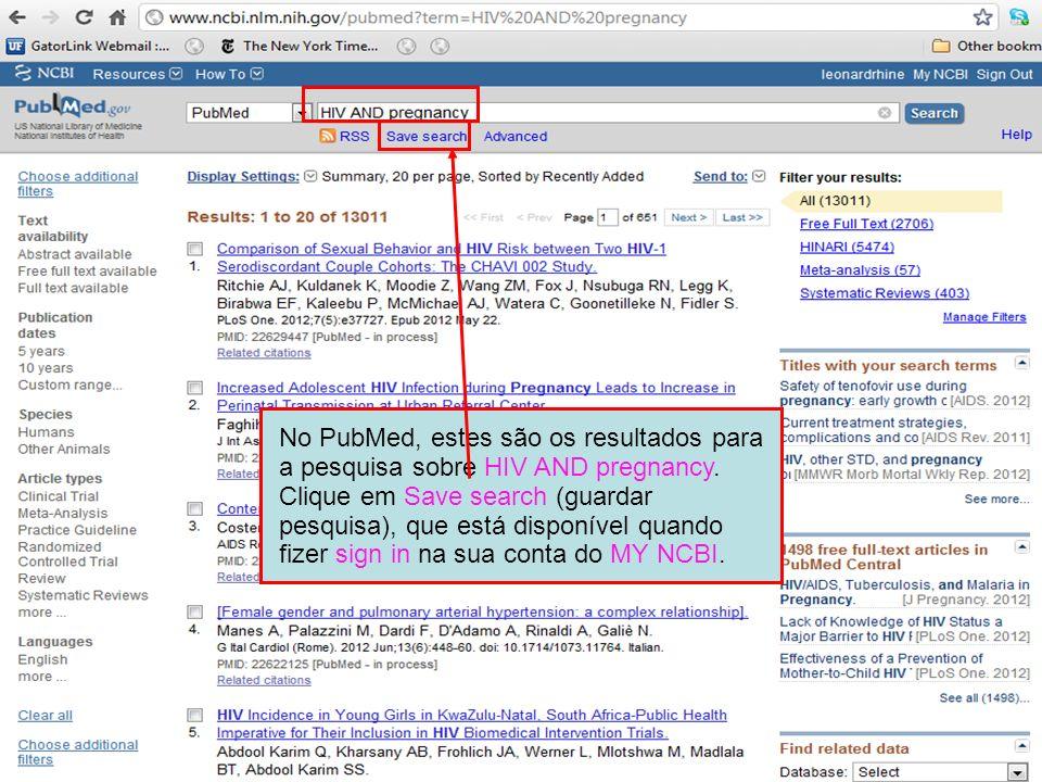 No PubMed, estes são os resultados para a pesquisa sobre HIV AND pregnancy. Clique em Save search (guardar pesquisa), que está disponível quando fizer