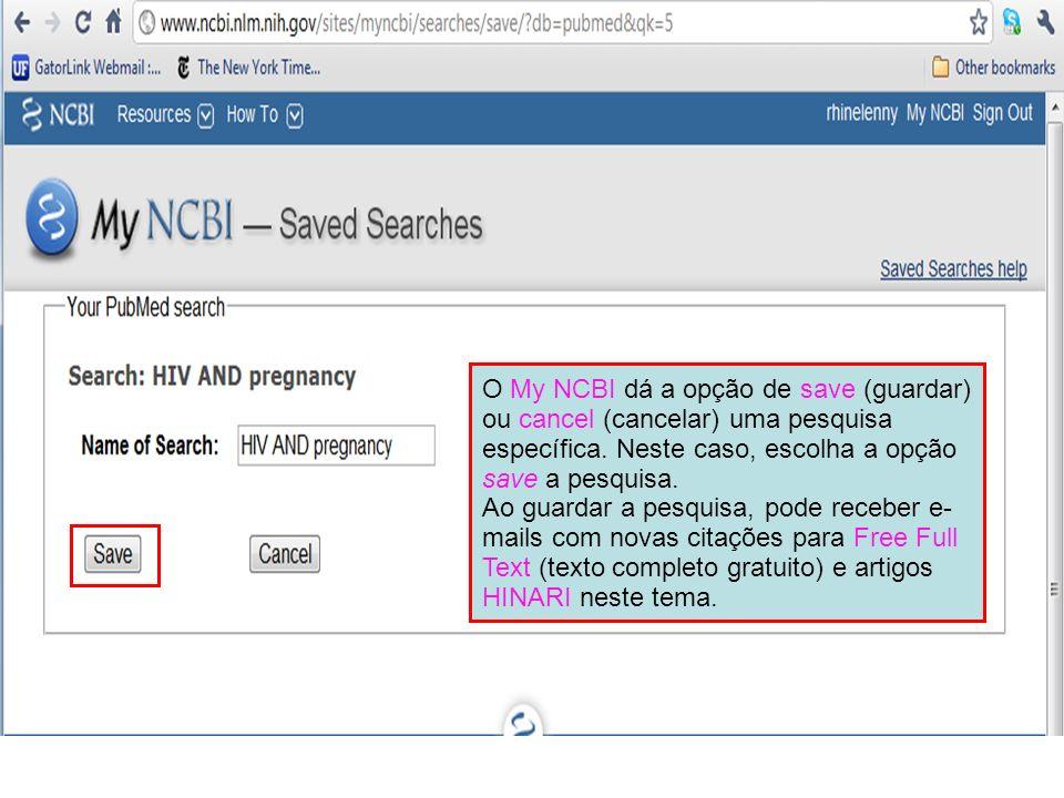 O My NCBI dá a opção de save (guardar) ou cancel (cancelar) uma pesquisa específica. Neste caso, escolha a opção save a pesquisa. Ao guardar a pesquis