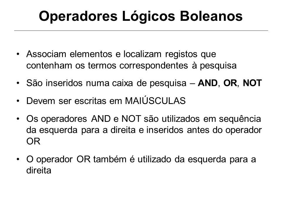 Operadores Lógicos Boleanos Associam elementos e localizam registos que contenham os termos correspondentes à pesquisa São inseridos numa caixa de pes
