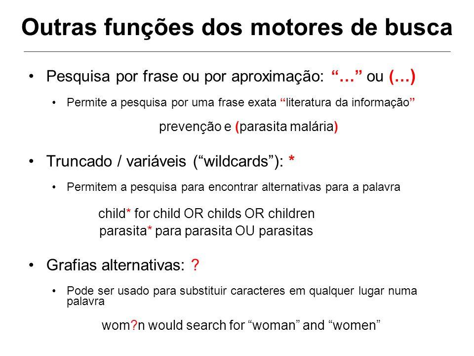 Outras funções dos motores de busca Pesquisa por frase ou por aproximação: … ou (… ) Permite a pesquisa por uma frase exata literatura da informação p