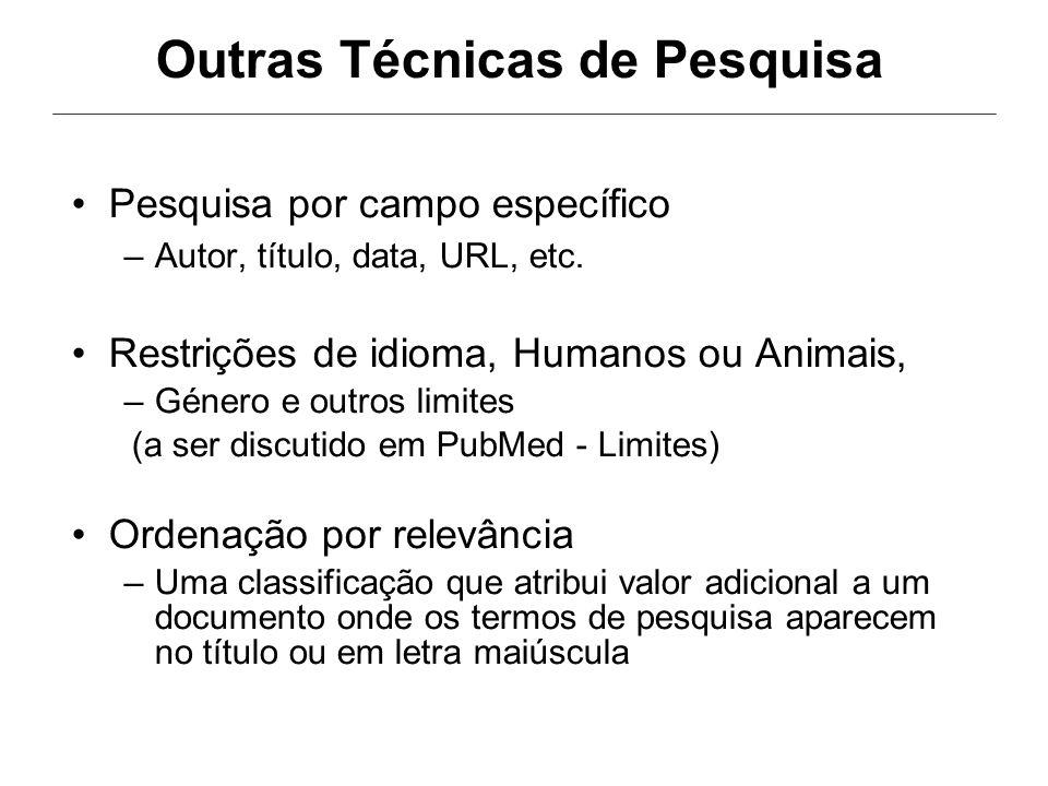 Outras Técnicas de Pesquisa Pesquisa por campo específico Autor, título, data, URL, etc. Restrições de idioma, Humanos ou Animais, Género e outros lim