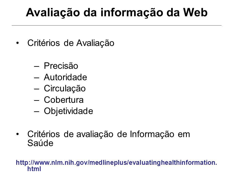 Avaliação da informação da Web Critérios de Avaliação Precisão Autoridade Circulação Cobertura Objetividade Critérios de avaliação de Informação em Sa