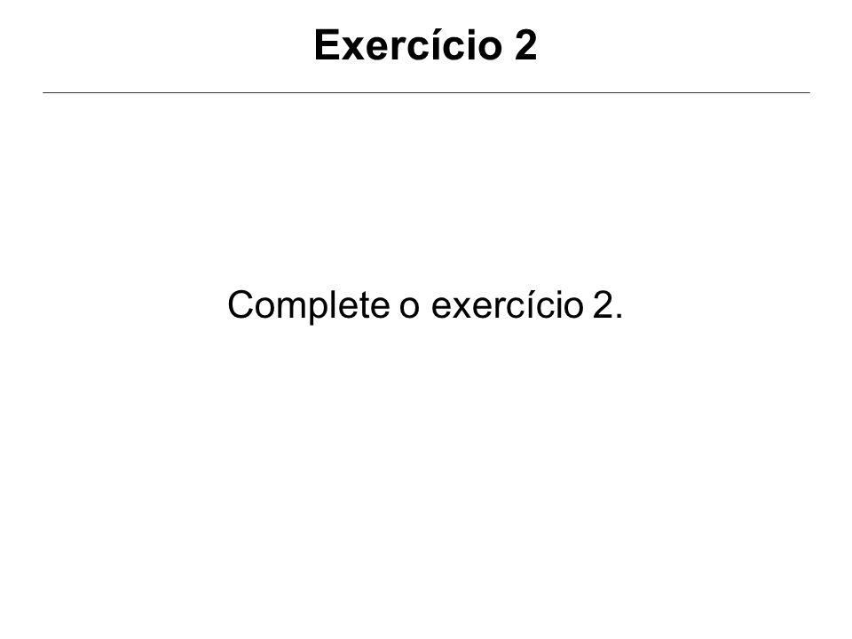 Exercício 2 Complete o exercício 2.