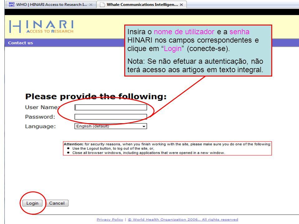 Logging into HINARI 2 Insira o nome de utilizador e a senha HINARI nos campos correspondentes e clique em Login (conecte-se). Nota: Se não efetuar a a