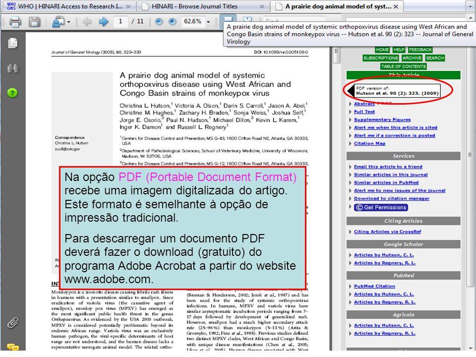 Na opção PDF (Portable Document Format) recebe uma imagem digitalizada do artigo. Este formato é semelhante à opção de impressão tradicional. Para des
