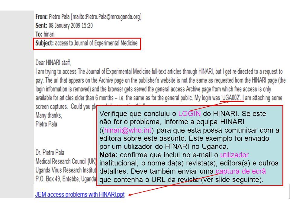 Verifique que concluiu o LOGIN do HINARI. Se este não for o problema, informe a equipa HINARI ((hinari@who.int) para que esta possa comunicar com a ed