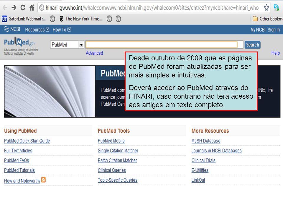 Desde outubro de 2009 que as páginas do PubMed foram atualizadas para ser mais simples e intuitivas. Deverá aceder ao PubMed através do HINARI, caso c