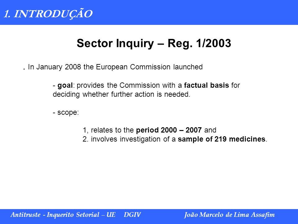 Marco Túlio de Barros e Castro Antitruste - Inquerito Setorial – UE DGIVJoão Marcelo de Lima Assafim 1. INTRODUÇÃO Sector Inquiry – Reg. 1/2003. In Ja