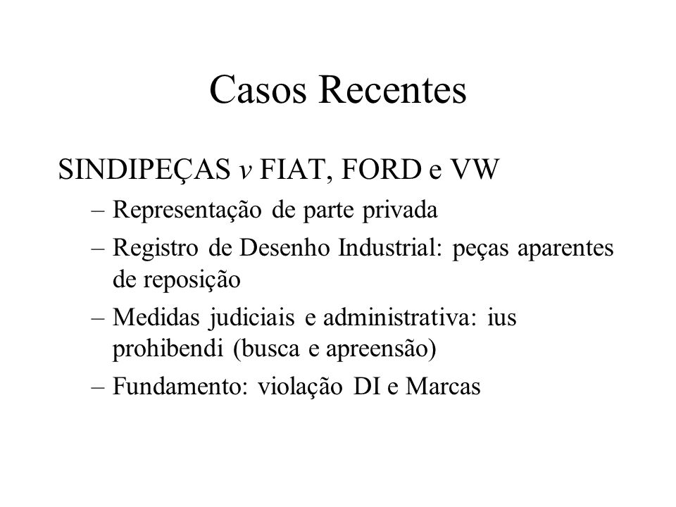 Casos Recentes SINDIPEÇAS v FIAT, FORD e VW –Representação de parte privada –Registro de Desenho Industrial: peças aparentes de reposição –Medidas jud