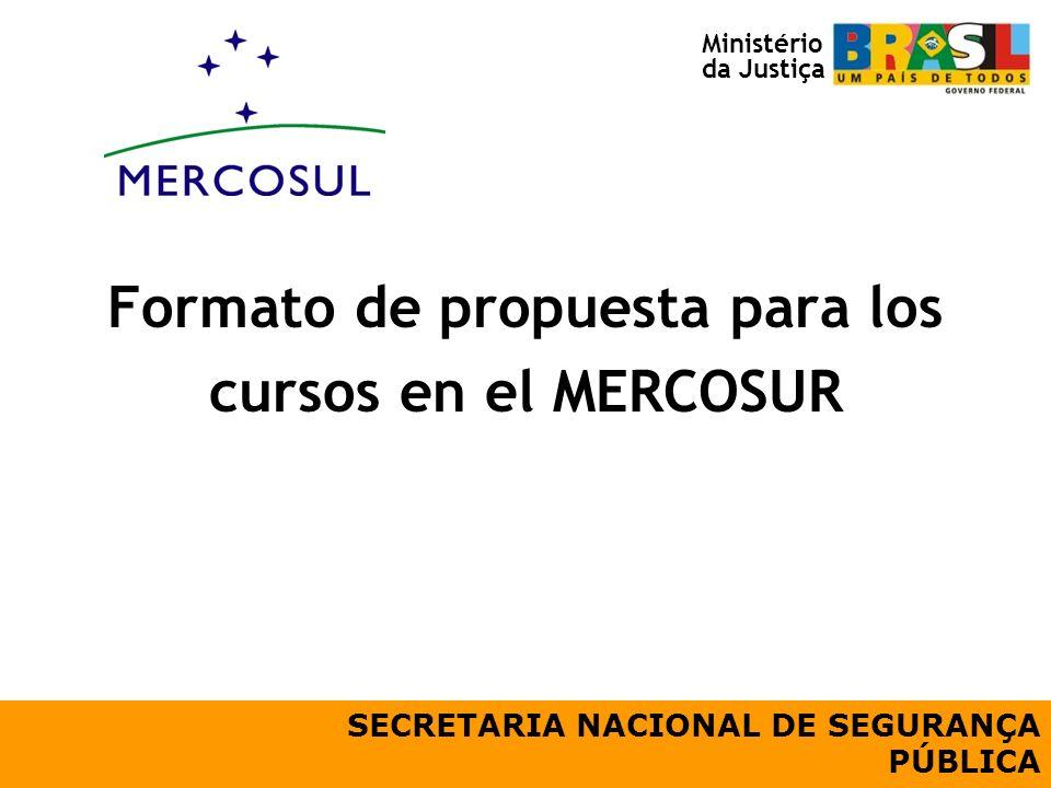 Formato de propuesta para los cursos en el MERCOSUR SECRETARIA NACIONAL DE SEGURANÇA PÚBLICA Ministério da Justiça