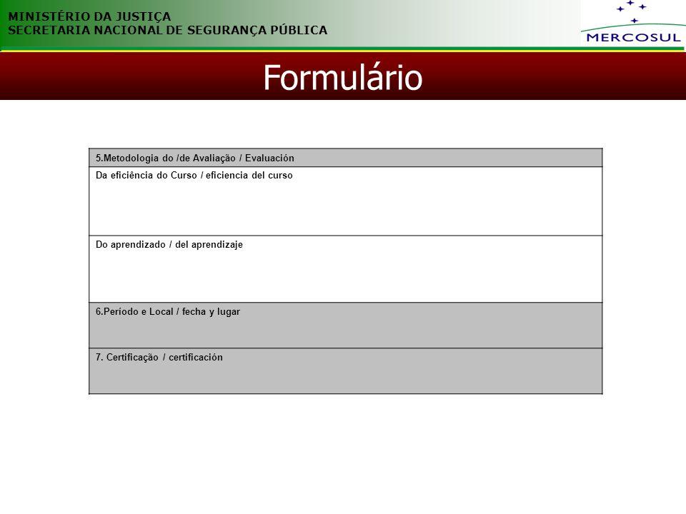 MINISTÉRIO DA JUSTIÇA SECRETARIA NACIONAL DE SEGURANÇA PÚBLICA Formulário 5.Metodologia do /de Avaliação / Evaluación Da eficiência do Curso / eficien