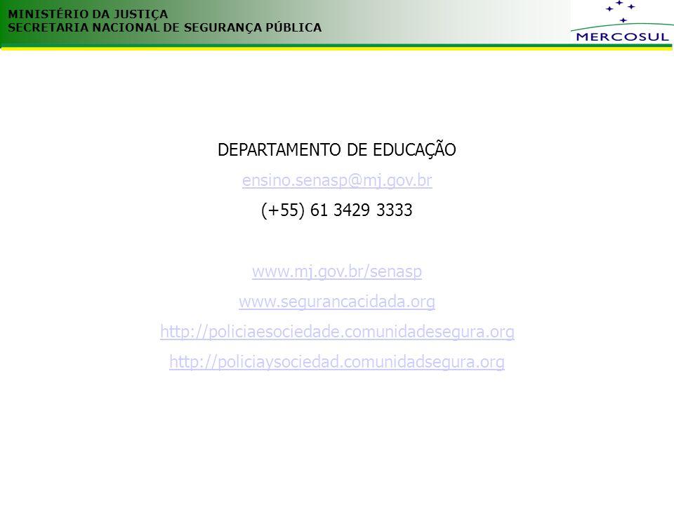 MINISTÉRIO DA JUSTIÇA SECRETARIA NACIONAL DE SEGURANÇA PÚBLICA DEPARTAMENTO DE EDUCAÇÃO ensino.senasp@mj.gov.br (+55) 61 3429 3333 www.mj.gov.br/senasp www.segurancacidada.org http://policiaesociedade.comunidadesegura.org http://policiaysociedad.comunidadsegura.org