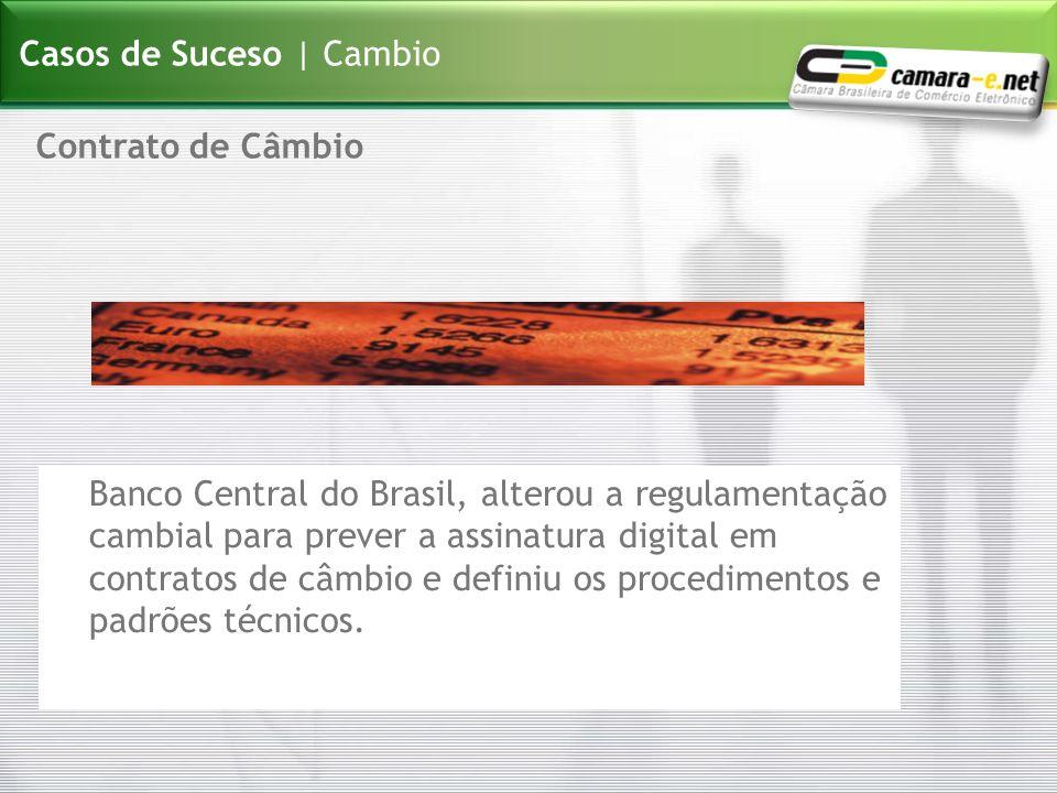 Banco Central do Brasil, alterou a regulamentação cambial para prever a assinatura digital em contratos de câmbio e definiu os procedimentos e padrões