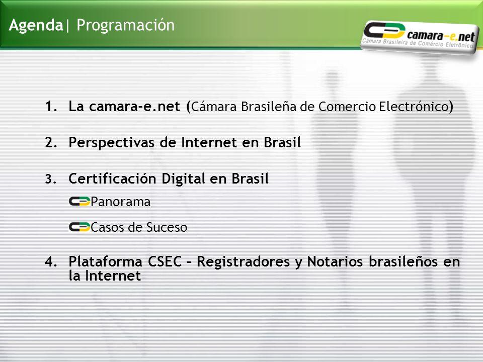 Agenda| Programación 1.La camara-e.net ( Cámara Brasileña de Comercio Electrónico ) 2.Perspectivas de Internet en Brasil 3. Certificación Digital en B