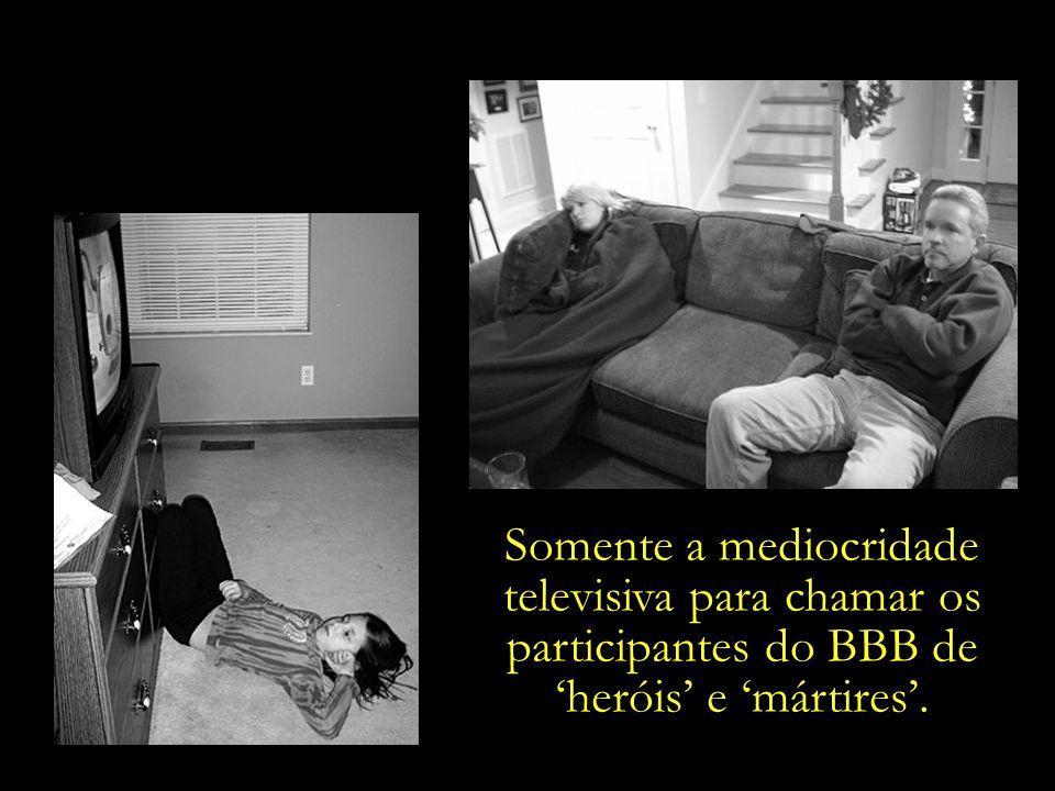 A televisão amolece o corpo. A televisão amolece a mente. A televisão amolece o espírito.