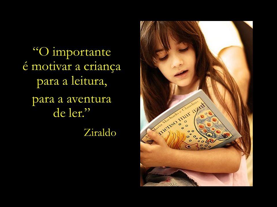Os livros têm o poder de iluminar uma vida. Educar as futuras gerações para que cultivem desde cedo o hábito e o gosto pela leitura.