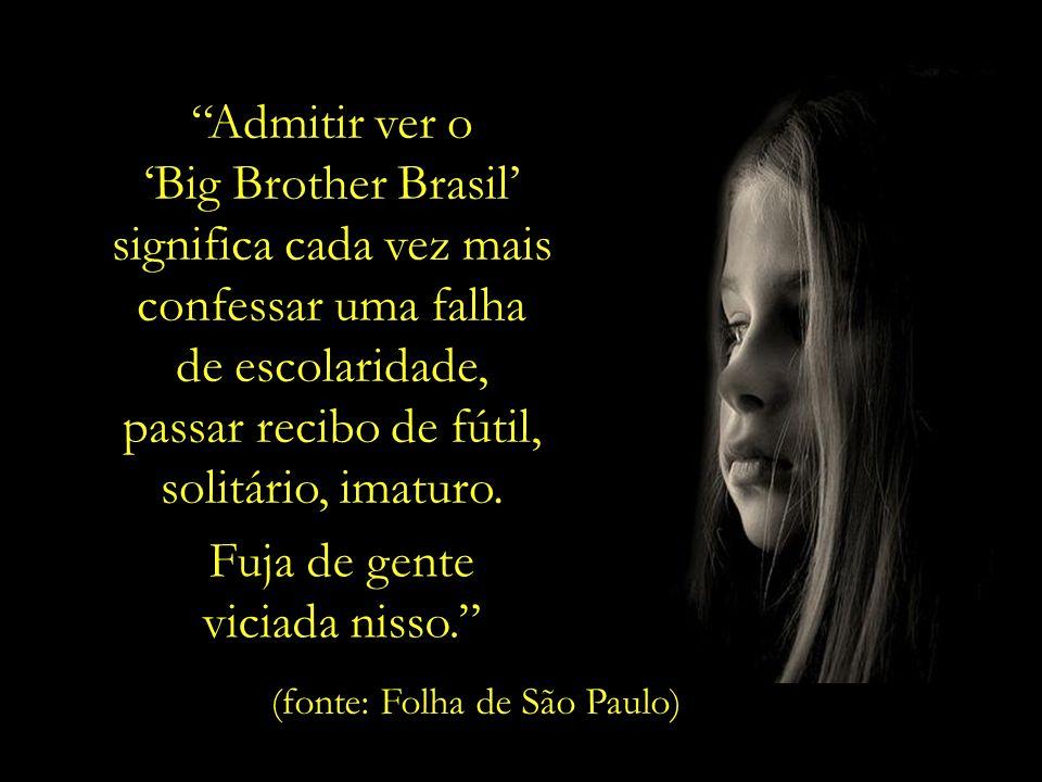 Admitir ver o Big Brother Brasil significa cada vez mais confessar uma falha de escolaridade, passar recibo de fútil, solitário, imaturo.