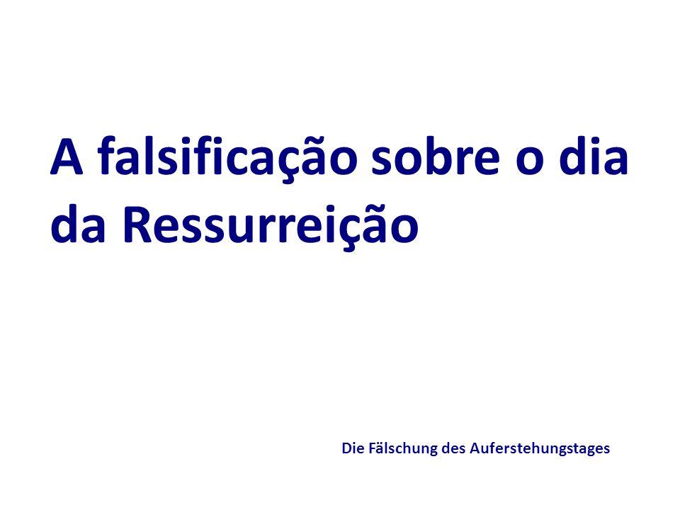Die Fälschung des Auferstehungstages A falsificação sobre o dia da Ressurreição