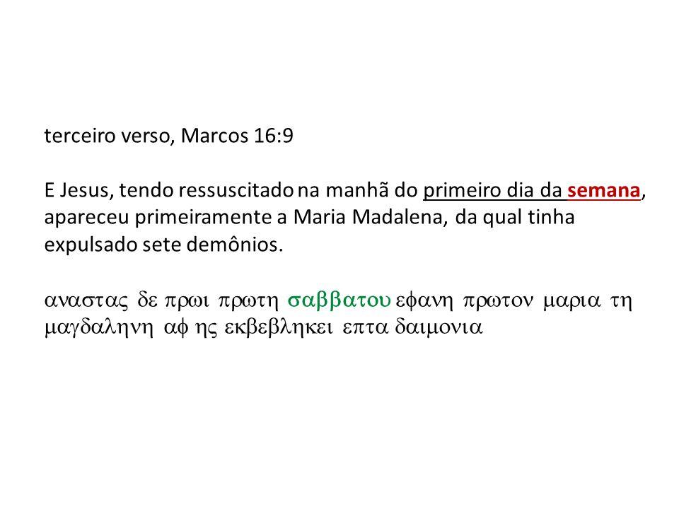 terceiro verso, Marcos 16:9 E Jesus, tendo ressuscitado na manhã do primeiro dia da semana, apareceu primeiramente a Maria Madalena, da qual tinha exp