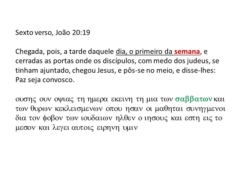 Sexto verso, João 20:19 Chegada, pois, a tarde daquele dia, o primeiro da semana, e cerradas as portas onde os discípulos, com medo dos judeus, se tin