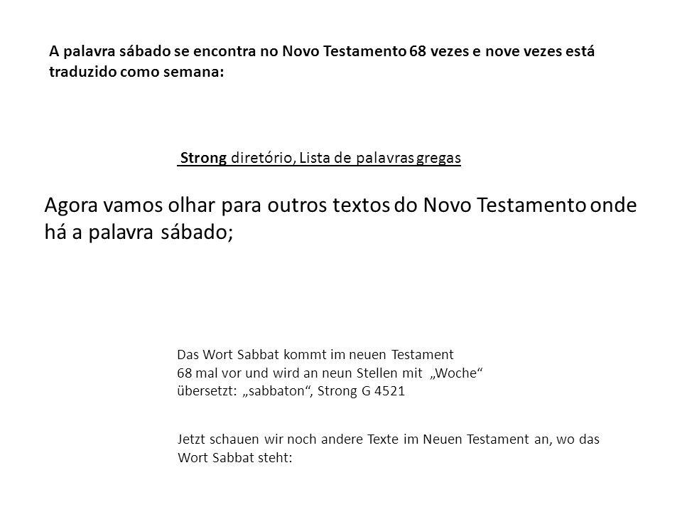 Agora vamos olhar para outros textos do Novo Testamento onde há a palavra sábado; Jetzt schauen wir noch andere Texte im Neuen Testament an, wo das Wo