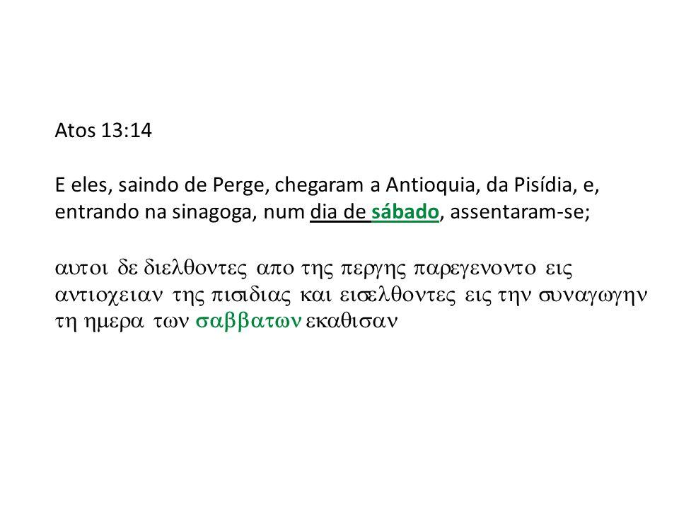 Atos 13:14 E eles, saindo de Perge, chegaram a Antioquia, da Pisídia, e, entrando na sinagoga, num dia de sábado, assentaram-se;