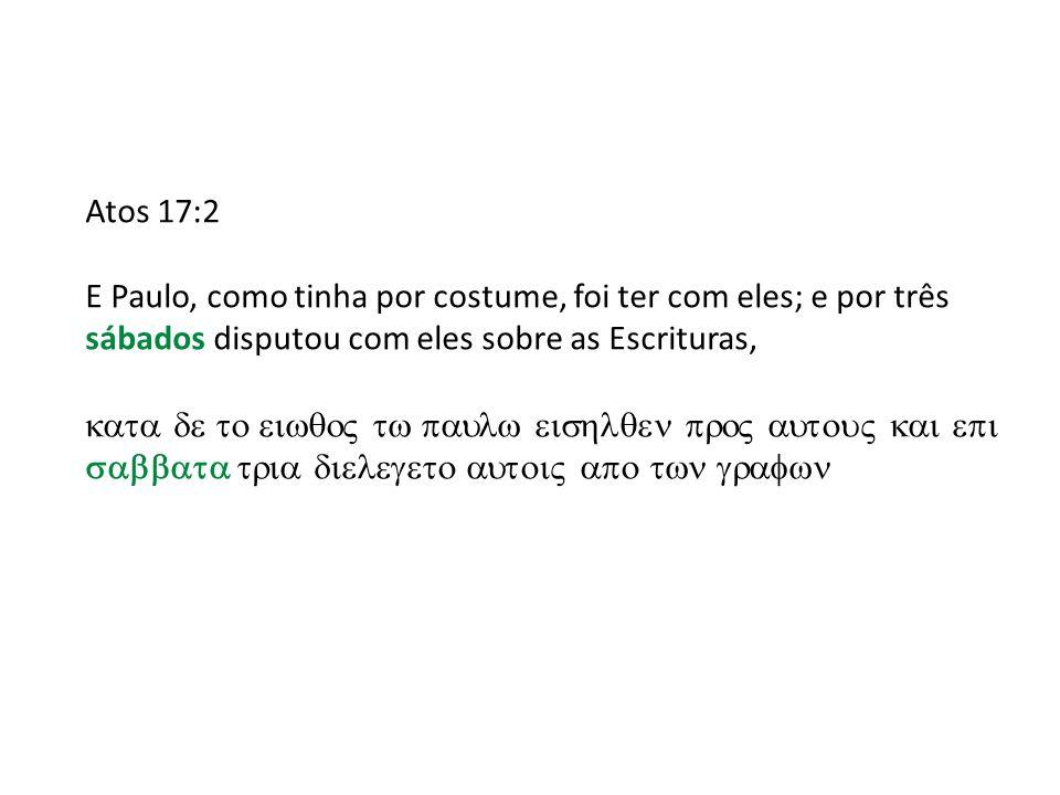 Atos 17:2 E Paulo, como tinha por costume, foi ter com eles; e por três sábados disputou com eles sobre as Escrituras,