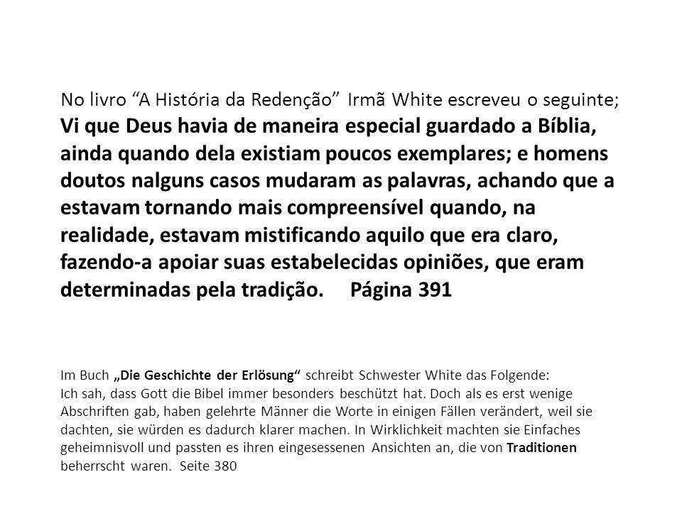 No livro A História da Redenção Irmã White escreveu o seguinte; Vi que Deus havia de maneira especial guardado a Bíblia, ainda quando dela existiam po