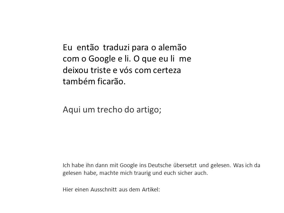 Ich habe ihn dann mit Google ins Deutsche übersetzt und gelesen. Was ich da gelesen habe, machte mich traurig und euch sicher auch. Hier einen Ausschn