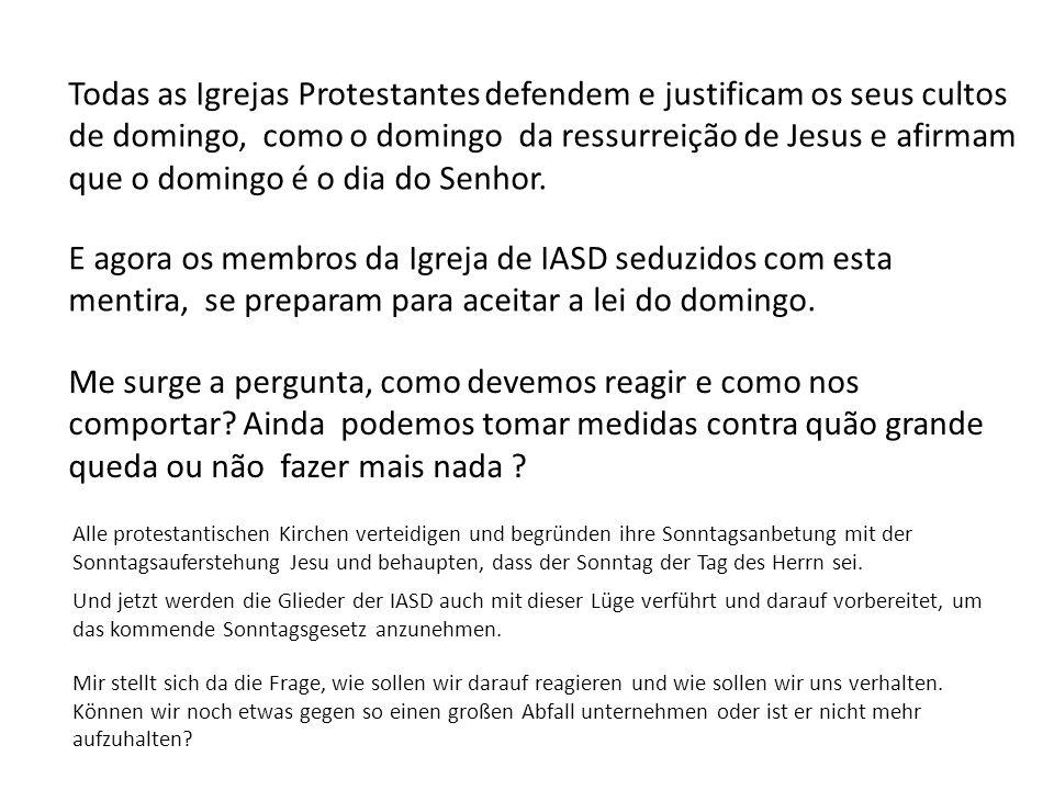 Todas as Igrejas Protestantes defendem e justificam os seus cultos de domingo, como o domingo da ressurreição de Jesus e afirmam que o domingo é o dia
